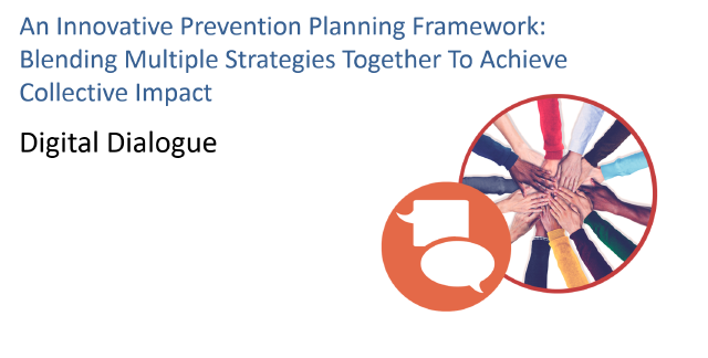 An Innovative Prevention Planning Framework: Blending Multiple Strategies Together to Achieve Collective Impact - This link opens in a new window.